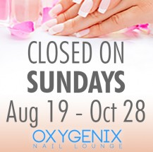 Oxygenix Nail Lounge New Hours for August 19 through October 20, 2018